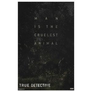 true-detective-man-is-the-cruelest-animal-poster-11x17_300