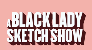 ABlackLadySketchShow-300x166